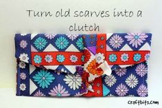 Recycle a couple of your old scarves into a fun new clutch purse!