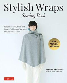 Stylish Wraps Sewing Book: Ponchos, Capes, Coats and More...