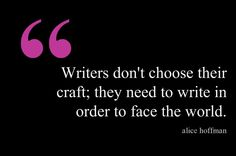 Alice Hoffman #writers quote Truer words have never been spoken. Lets me knw I am not the only one plagued by the need to write