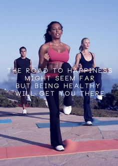 The road to happiness might seem far, but being healthy will get you there.