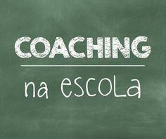 Levando o Coaching pra dentro do ambiente escolar!