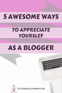 5 Awesome Ways to Appreciate Yourself as a Blogger - Little Miss List Maker