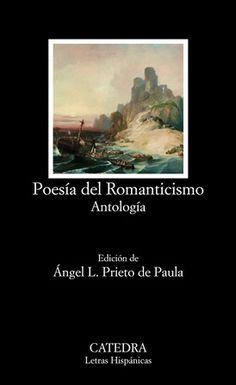 Poesía del Romanticismo : antología / edición de Angel L. Prieto de Paula - Madrid : Cátedra, 2016