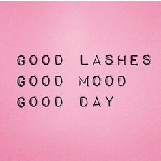 Good lashes. Good mood. Good day
