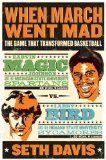 When March went mad : the game that transformed basketball / Seth Davis.