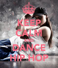 KEEP CALM AND DANCE HIP HOP
