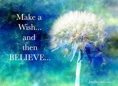 Make a wish and then believe...