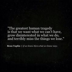 Beau Taplin // if we knew then what we know now Quotable Quotes, Sad Quotes, Great Quotes, Words Quotes, Wise Words, Quotes To Live By, Life Quotes, Inspirational Quotes, Sayings