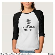 Keep Calm and Trust Your Dentist Tee Shirt