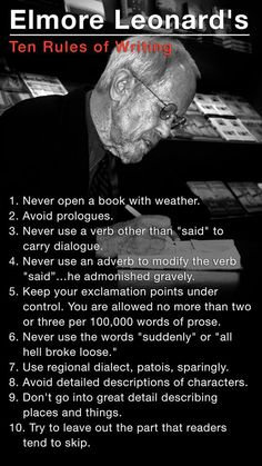 Elmore Leonard's Ten Rules of Writing Rest in Peace, you brilliant, brilliant man.