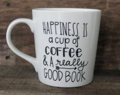 Happiness is a Cup of Coffee - Coffee Mug-Hand Painted, Book Lover , Just Because Gift