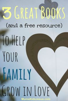 Discover 3 great books and a 30 page FREE resource (full of wonderful printables) to help your family grow in love. Check it out!