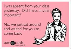 Middle School Science Teacher Humor. We get this  asked by every student absent! Even is we create, teach, reteach, rereteach our procedures to find out what they missed...