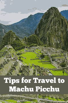 Is Machu Picchu on your bucket list? Tips for travel to Machu Picchu, Peru