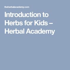 Introduction to Herbs for Kids – Herbal Academy