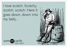 Funny Movies Ecard: I love scotch. Scotchy, scotch, scotch. Here it goes down, down into my belly...