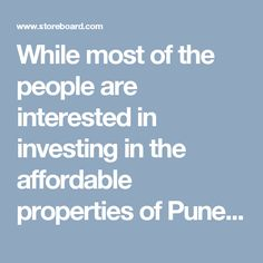 While most of the people are interested in investing in the affordable properties of Pune. Real estate builders in Pune are also planning to build new real estate projects.