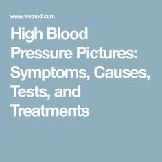 High Blood Pressure Pictures: Symptoms, Causes, Tests, and Treatments