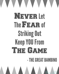Take note bloggers/writers: Never Fear The Game|Quote| Babe Ruth | The Great Bambino| Baseball