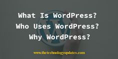 A overview on What is WordPress? Who uses WordPress? Why WordPress? WordPress is the free,online, open-source content management system.
