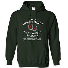 I'm a Horseaholic On The Road To Recovery T-Shirt Hoodie Sweatshirts uai