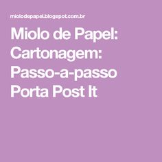 Miolo de Papel: Cartonagem: Passo-a-passo Porta Post It