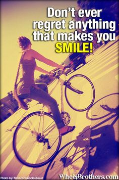 Don't ever regret anything that make you smile! #quote #motivation #inspirational #wheelbrothers go to www.wheelbrothers.com for more!