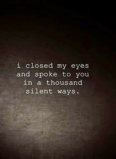 I closed my eyes and spoke to you in a thousand silent ways | Anonymous ART of Revolution