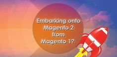 Embarking onto Magento 2 from Magento 1? Should You Face Any Challenges ?  #magento2 #magentomigrationguide