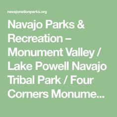 Navajo Parks & Recreation – Monument Valley / Lake Powell Navajo Tribal Park / Four Corners Monument /Little Colorado River Gorge / Window Rock Veteran's Memorial Park/ Bowl Canyon Recreation Area