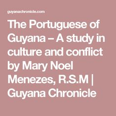 The Portuguese of Guyana – A study in culture and conflict by Mary Noel Menezes, R.S.M | Guyana Chronicle