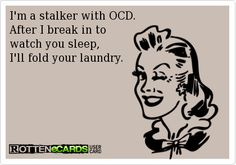 Im a stalker with OCD Archives '' Jokideo // Funny Pictures & Funny Jokes  This is for you JOY. haha  You can stalk me anytime if you fold my laundry..haha