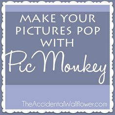 Make Your Pictures Pop with PicMonkey- Guest Tutorial