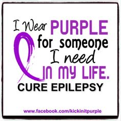 Even though he wasn't human and no longer here. I support purple for others who have epilepsy.