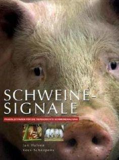 Schweinesignale Praxisleitfaden für die tiergerechte Schweinehaltung von: Jan Hulsen Kees