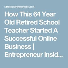 How This 64 Year Old Retired School Teacher Started A Successful Online Business | Entrepreneur Insider