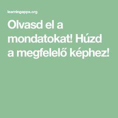 Olvasd el a mondatokat! Húzd a megfelelő képhez! Monet, Education, Educational Illustrations, Learning, Studying