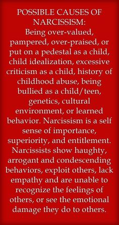 Causes of narcissism or narcissistic behaviors. When I read excessive criticism as a child and childhood abuse, I began to understand. Narcissistic People, Narcissistic Behavior, Narcissistic Abuse Recovery, Narcissistic Personality Disorder, Narcissistic Sociopath, Narcissistic Sister, Daughters Of Narcissistic Mothers, Narcissistic Tendencies, Abusive Relationship