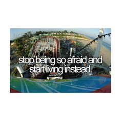 stop being so afraid and start living life