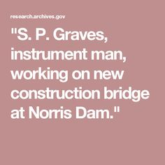 """S. P. Graves, instrument man, working on new construction bridge at Norris Dam."""