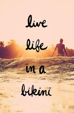 Live life in a bikini.