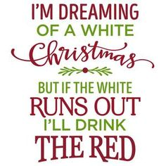 Im Dreaming Of A White Christmas Red Wine Phrase