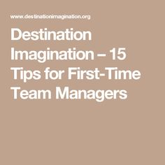 Destination Imagination – 15 Tips for First-Time Team Managers