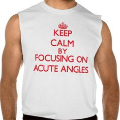 Keep Calm by focusing on Acute Angles Sleeveless Shirt Tank Tops