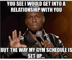 But the way my Gym schedule is set up...