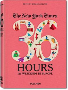 The New York Times, 36 Hours: 125 Weekends in Europe. TASCHEN Books