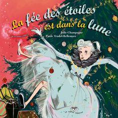 La fée des étoiles est dans la lune, Julie Champagne, illustré par Paule Trudel-Bellemare, collection Le Raton Laveur, Bayard Canada, 32 pages