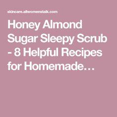 Honey Almond Sugar Sleepy Scrub - 8 Helpful Recipes for Homemade… Salt Body Scrub, Diy Body Scrub, Diy Scrub, Honey Almonds, Body Scrubs, Oatmeal, Sugar, Homemade, Recipes