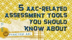 Five AAC-related Assessment Tools You Should Know About