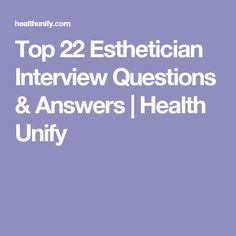 Top 22 Esthetician Interview Questions & Answers | Health Unify